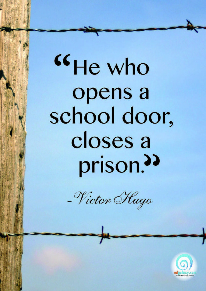 "45 Education Quotes - ""He who opens a school door closes a prison."" - Victor Hugo"