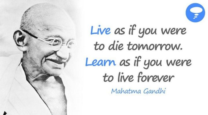 "45 Education Quotes - ""Live as if you were to die tomorrow. Learn as if you were to live forever."" - Mahatma Gandhi"