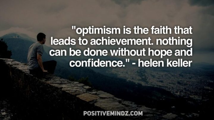 "45 Education Quotes - ""Optimism is the faith that leads to achievement; nothing can be done without hope and confidence."" - Helen Keller"