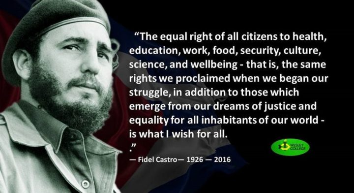 "45 Education Quotes - ""The equal right of all citizens to health, education, work, food, security, culture, science, and wellbeing - that is, the same rights we proclaimed when we began our struggle, in addition to those which emerge from our dreams of justice and equality for all inhabitants of our world - is what I wish for all."" - Fidel Castro"