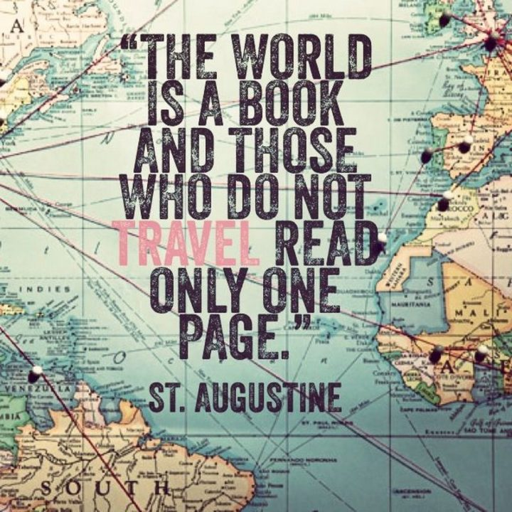 "45 Education Quotes - ""The world is a book and those who do not travel read only one page."" - St. Augustine"