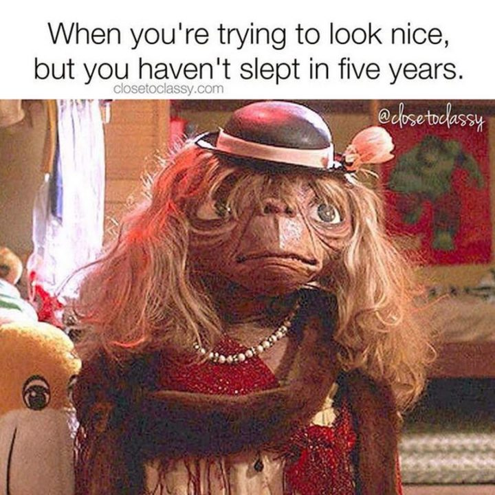"61 Funny Parenting Memes - ""When you're trying to look nice, but you haven't slept in years."""