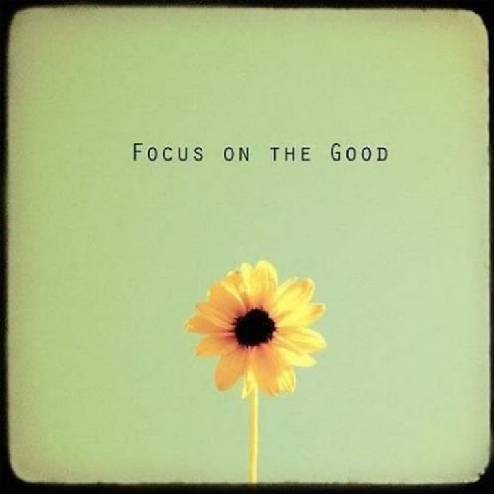 "45 Good Morning Quotes - ""Focus on the good."" - Anonymous"