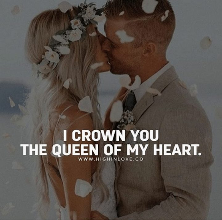 "59 Love Quotes for Her - ""I crown you the queen of my heart."" - Anonymous"