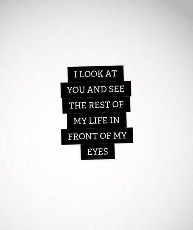 "59 Love Quotes for Her - ""I look at you and see the rest of my life in front of my eyes."" - Anonymous"