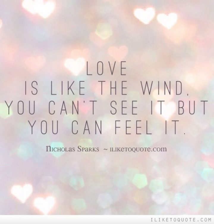 "59 Love Quotes for Her - ""Love is like the wind. You can't see it but you can feel it."" - Nicholas Sparks"