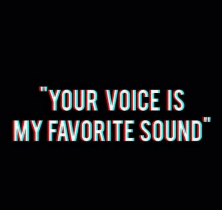 "51 Love Quotes for Him - ""Your voice is my favorite sound."" - Anonymous"