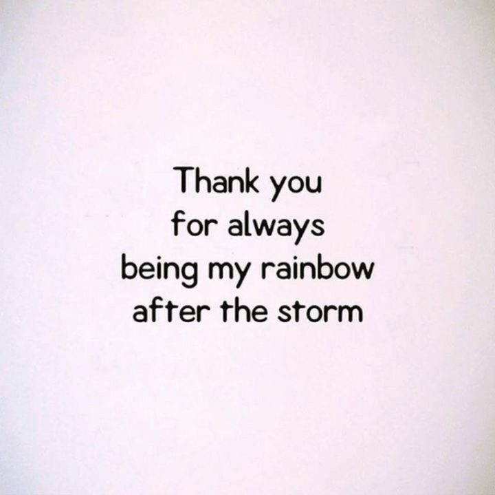 "51 Love Quotes for Him - ""Thank you for always being my rainbow after the storm."" - Anonymous"