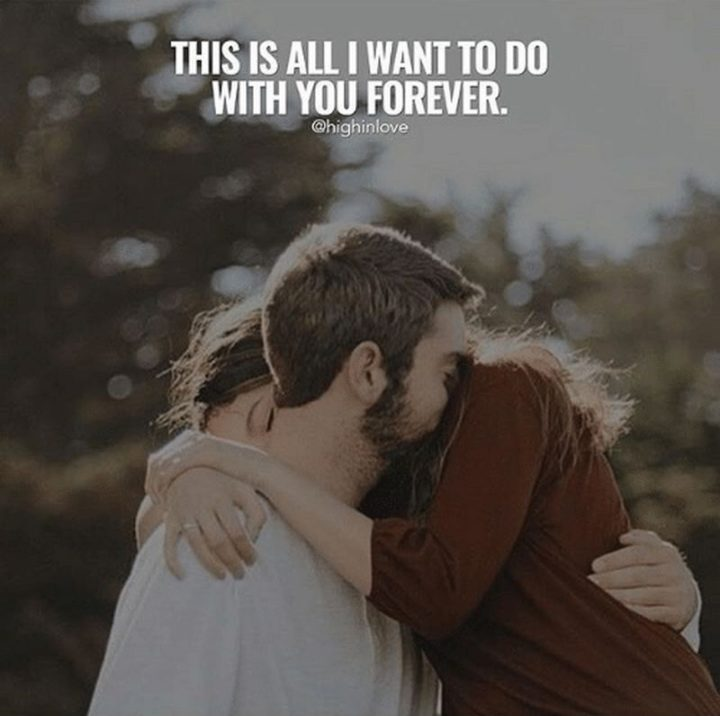 "51 Love Quotes for Him - ""This is all I want to do with you forever."" - Anonymous"