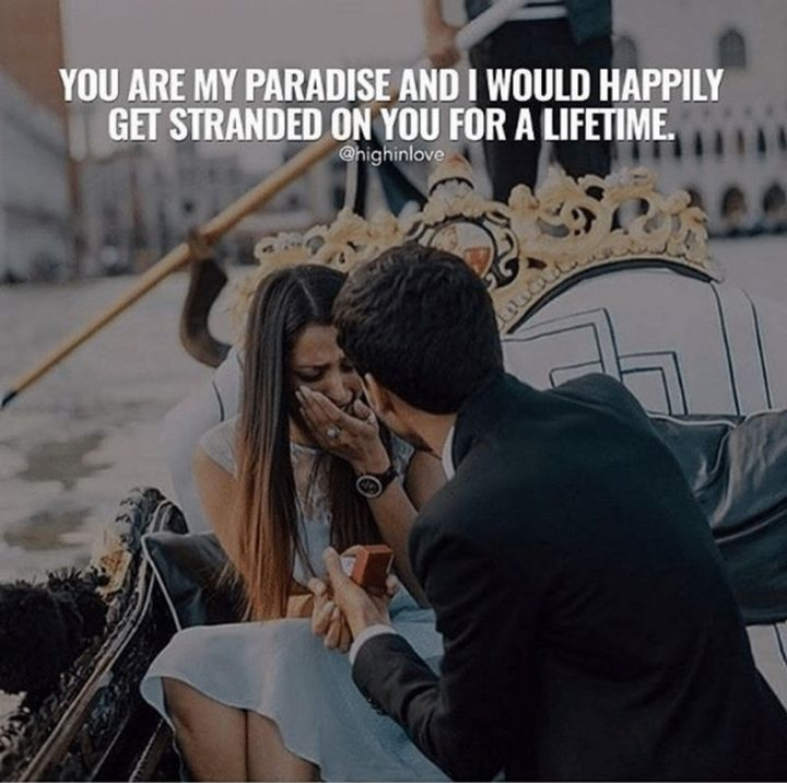 "51 Love Quotes for Him - ""You are my paradise and I would happily get stranded on you for a lifetime."" - Anonymous"