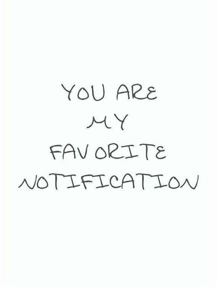 "51 Love Quotes for Him - ""You are my favorite notification."" - Anonymous"