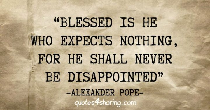 """61 Meaningful Quotes - """"Blessed is he who expects nothing, for he shall never be disappointed."""" - Alexander Pope"""