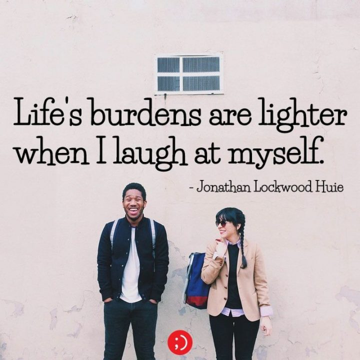 """61 Meaningful Quotes - """"Life's burdens are lighter when I laugh at myself."""" - Jonathan Lockwood Huie"""