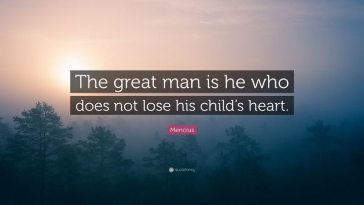 """61 Meaningful Quotes - The great man is he who does not lose his child's heart."""" - Mencius"""