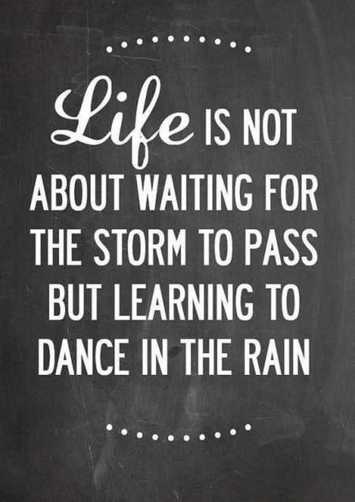 """61 Meaningful Quotes - """"Life is not about waiting for the storm to pass but learning to dance in the rain."""" - Vivian Greene"""