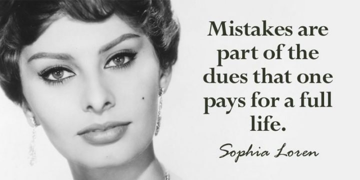 """61 Meaningful Quotes - """"Mistakes are part of the dues that one pays for a full life."""" - Sophia Loren"""