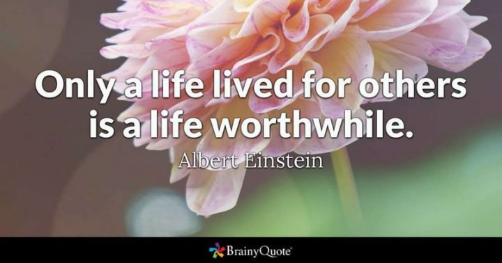 """61 Meaningful Quotes - """"Only a life lived for others is a life worthwhile."""" - Albert Einstein"""