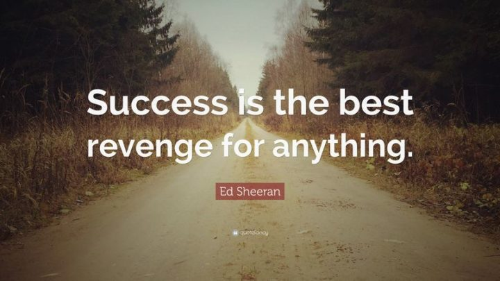 """61 Meaningful Quotes - """"Success is the best revenge for anything."""" - Ed Sheeran"""