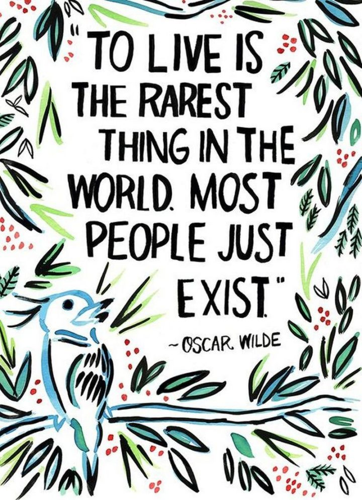"""61 Meaningful Quotes - """"To live is the rarest thing in the world. Most people just exist."""" - Oscar Wilde"""