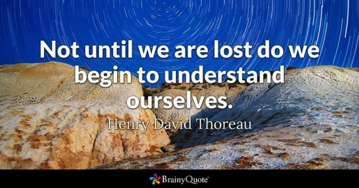 """61 Meaningful Quotes - """"Not until we are lost do we begin to understand ourselves."""" - Henry David Thoreau"""