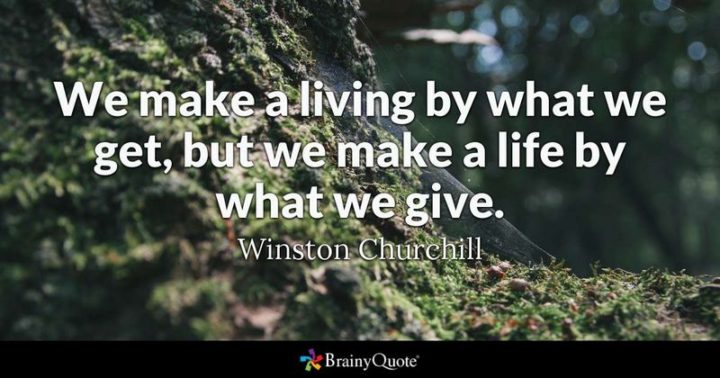 """61 Meaningful Quotes - """"We make a living by what we get, but we make a life by what we give."""" - Winston Churchill"""