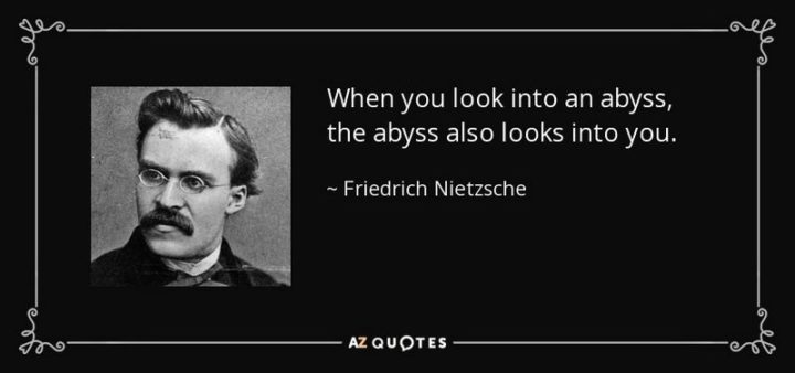 """61 Meaningful Quotes - """"When you look into an abyss, the abyss also looks into you."""" - Friedrich Nietzsche"""