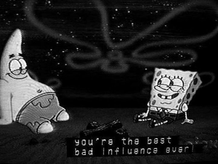 "Funny SpongeBob Memes - ""You're the best bad influence ever!"""