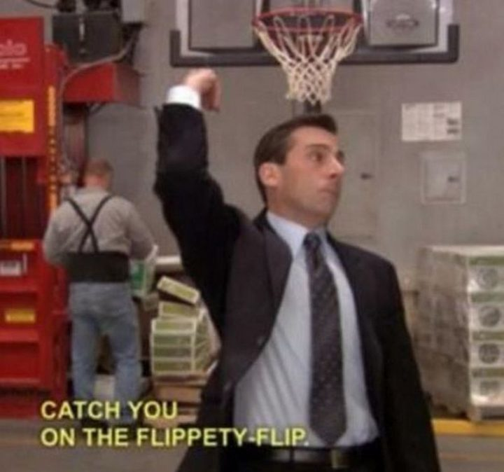 "57 Funny 'the Office' Memes - ""Catch you on the flippety-flip."""
