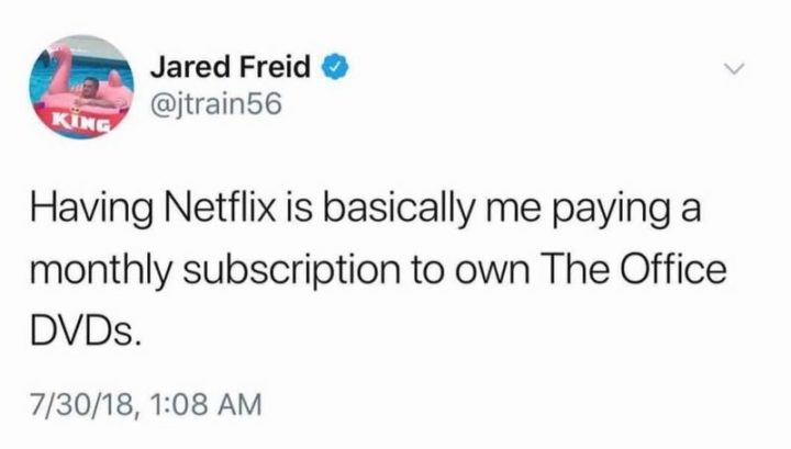 "57 Funny 'the Office' Memes - ""Having Netflix is basically me paying a monthly subscription to own 'The Office' DVDs."""