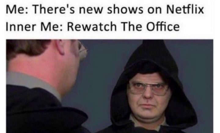 "57 Funny 'the Office' Memes - ""Me: There are new shows on Netflix. Inner Me: Rewatch 'The Office'."""