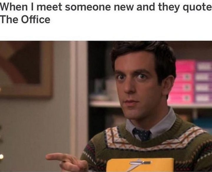"57 Funny 'the Office' Memes - ""When I meet someone new and they quote 'The Office'."""