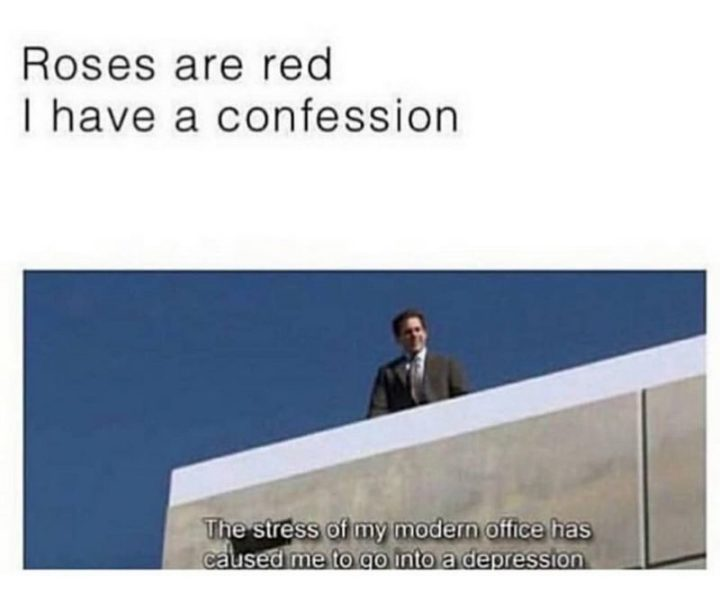 "57 Funny 'the Office' Memes - ""Roses are red I have a confession the stress of my modern office has caused me to go into a depression."""