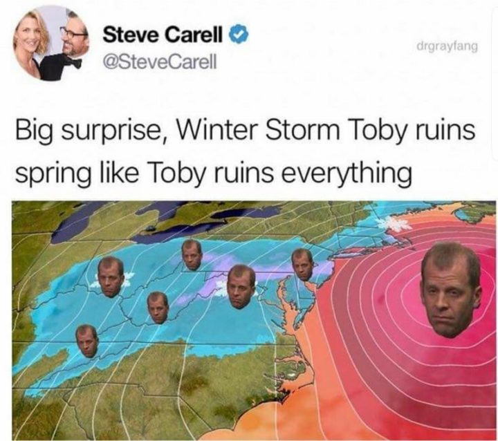 "57 Funny 'the Office' Memes - ""Big surprise, winter storm Toby ruins Spring like Toby ruins everything."""