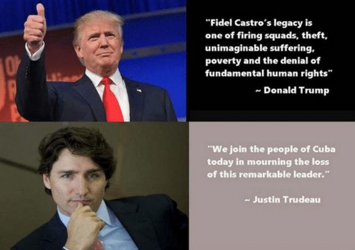 """51 Best Justin Trudeau Memes - """"Donald Trump: Fidel Castro's legacy is one of firing squads, theft, unimaginable suffering, poverty and the denial of fundamental human rights. Justin Trudeau: We join the people of Cuba today in mourning the loss of this remarkable leader."""""""