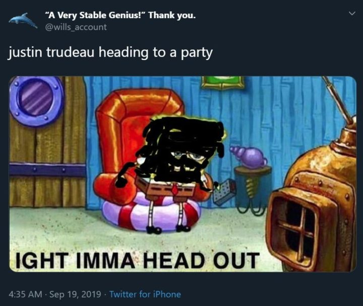 """51 Best Justin Trudeau Memes - """"Justin Trudeau heading to a party: Ight imma head out."""""""