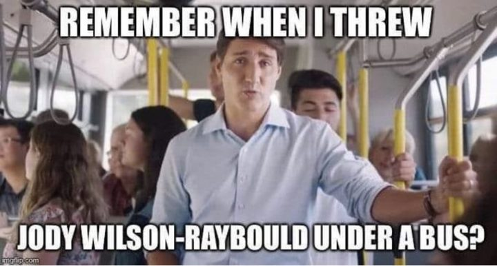 """51 Best Justin Trudeau Memes -  """"Remember when I threw Jody Wilson-Raybould under a bus?"""""""