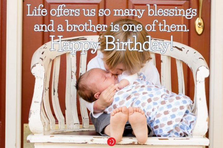"43 Birthday Wishes for Brothers - ""Life offers us so many blessings and a brother is one of them. Happy birthday!"""