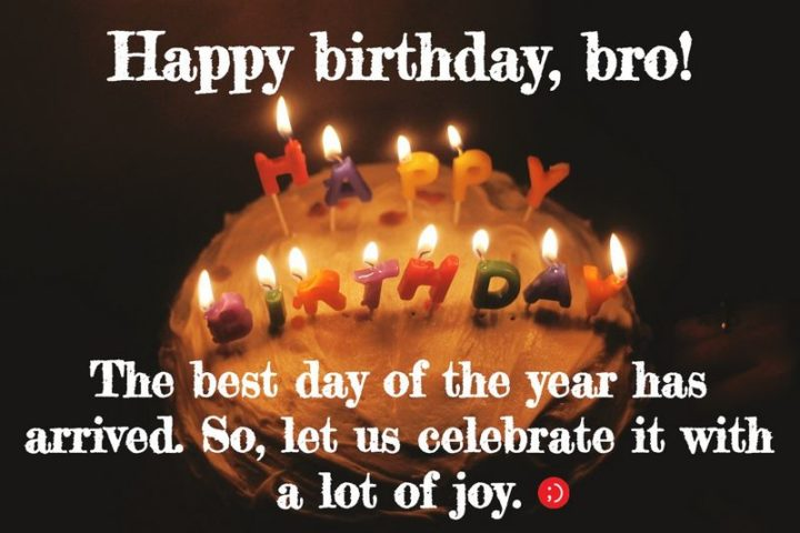 "43 Birthday Wishes for Brothers - ""The best day of the year has arrived. So, let us celebrate it with a lot of joy. Happy birthday, bro!"""