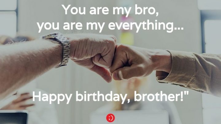"43 Birthday Wishes for Brothers - ""You are my bro, you are my everything...Happy birthday, brother!"""