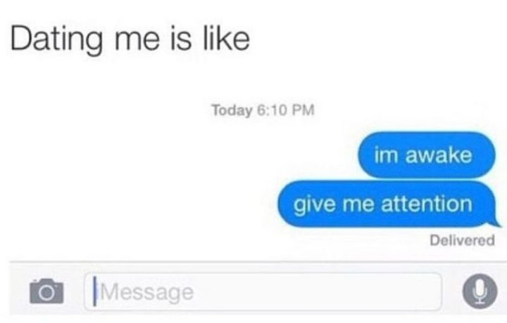 "61 Boyfriend Memes - ""Dating me is like: I'm awake. Give me attention."""