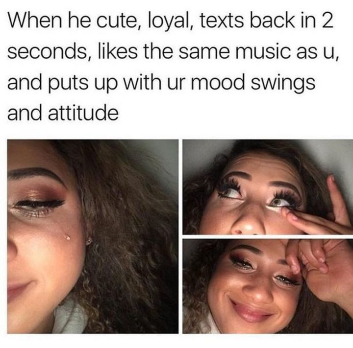 "61 Boyfriend Memes - ""When he cute, loyal, texts back in 2 seconds, likes the same music as u, and puts up with ur mood swings and attitude."""