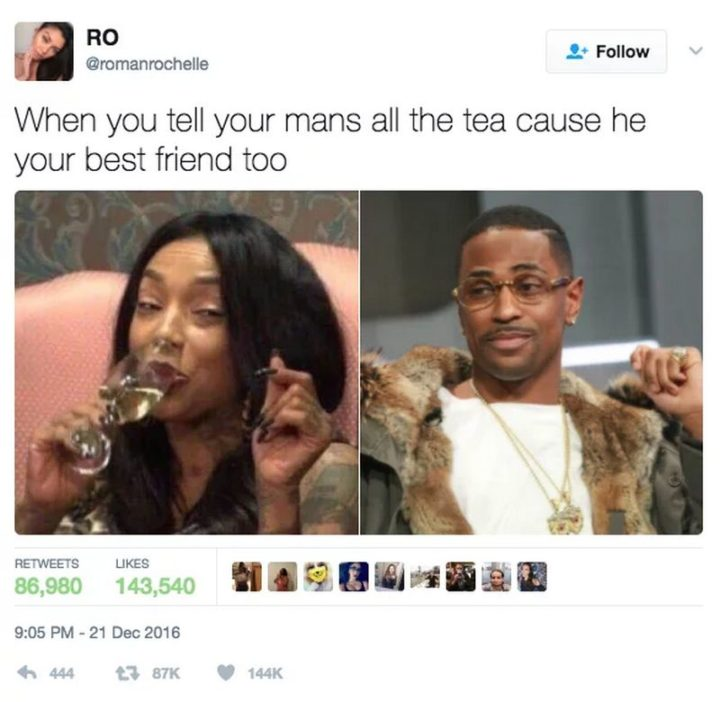 "61 Boyfriend Memes - ""When you tell your mans all the tea cause he your best friend too."""