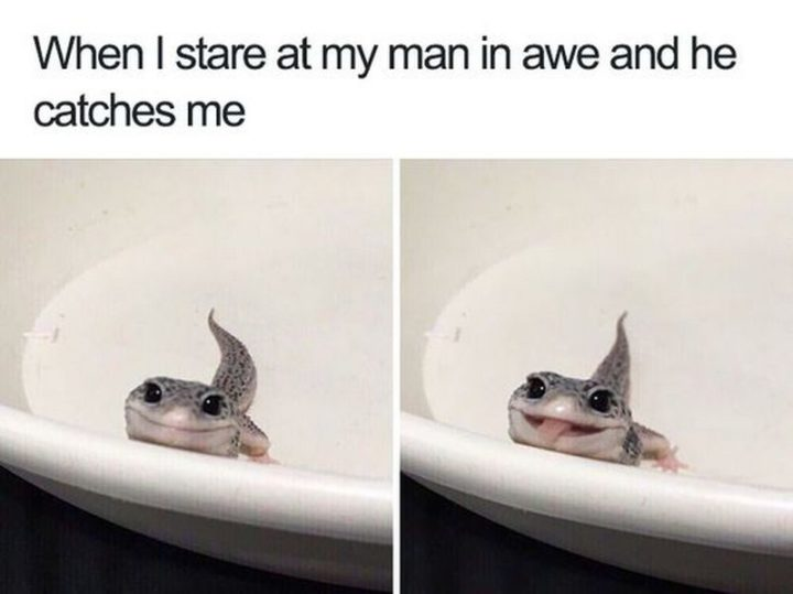 "61 Boyfriend Memes - ""When I stare at my man in awe and he catches me."""