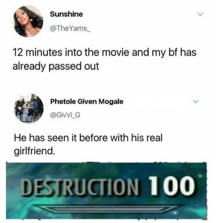 "61 Boyfriend Memes - ""12 minutes into the movie and my bf has already passed out. He has seen it before with his real girlfriend. Destruction 100."""