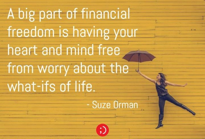 "47 Finance Quotes - ""A big part of financial freedom is having your heart and mind free from worry about the what-ifs of life."" - Suze Orman"
