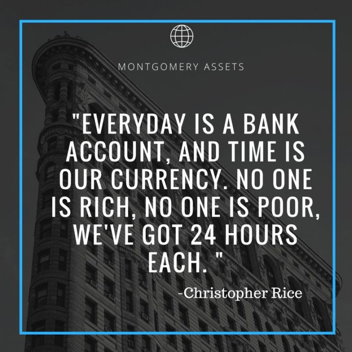 "47 Finance Quotes - ""Everyday is a bank account, and time is our currency. No one is rich, no one is poor, we've got 24 hours each."" - Christopher Rice"