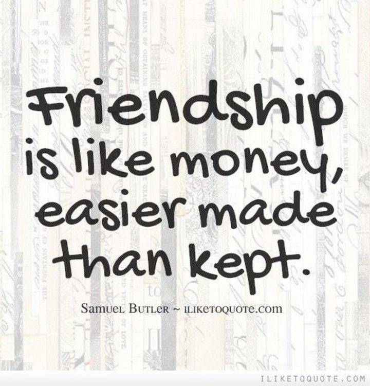 "47 Finance Quotes - ""Friendship is like money, easier made than kept."" - Samuel Butler"