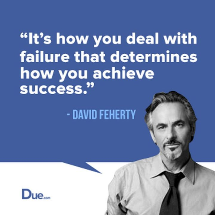 "47 Finance Quotes - ""It's how you deal with failure that determines how you achieve success."" - David Feherty"