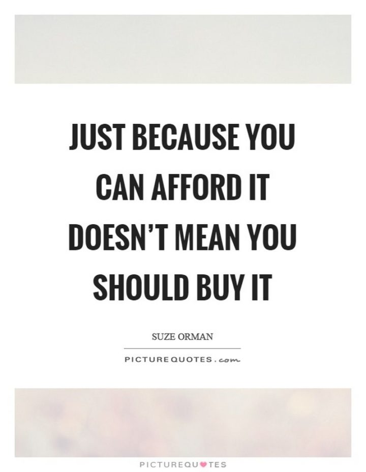 "47 Finance Quotes - ""Just because you can afford it doesn't mean you should buy it."" - Suze Orman"