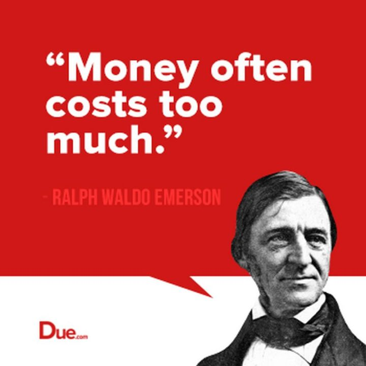 "47 Finance Quotes - ""Money often costs too much."" - Ralph Waldo Emerson"